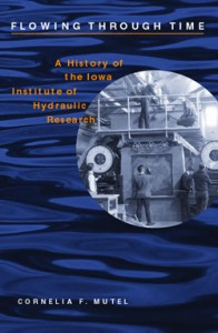 """Cover of the book titled """"Flowing through Time: A History of the Iowa Institute of Hydraulic Research."""""""